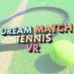 気分は錦織圭!?ドリームマッチテニス VR 配信開始!